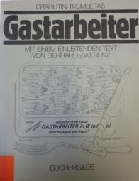 """""""Gastarbeiter"""" - Das Buch zum gleichnamigen Zyklus"""